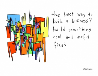 Build Something Cool And Useful - gapingvoid art